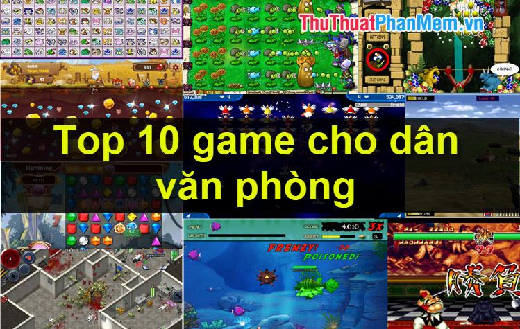 Top 10 game hay nhất cho dân văn phòng